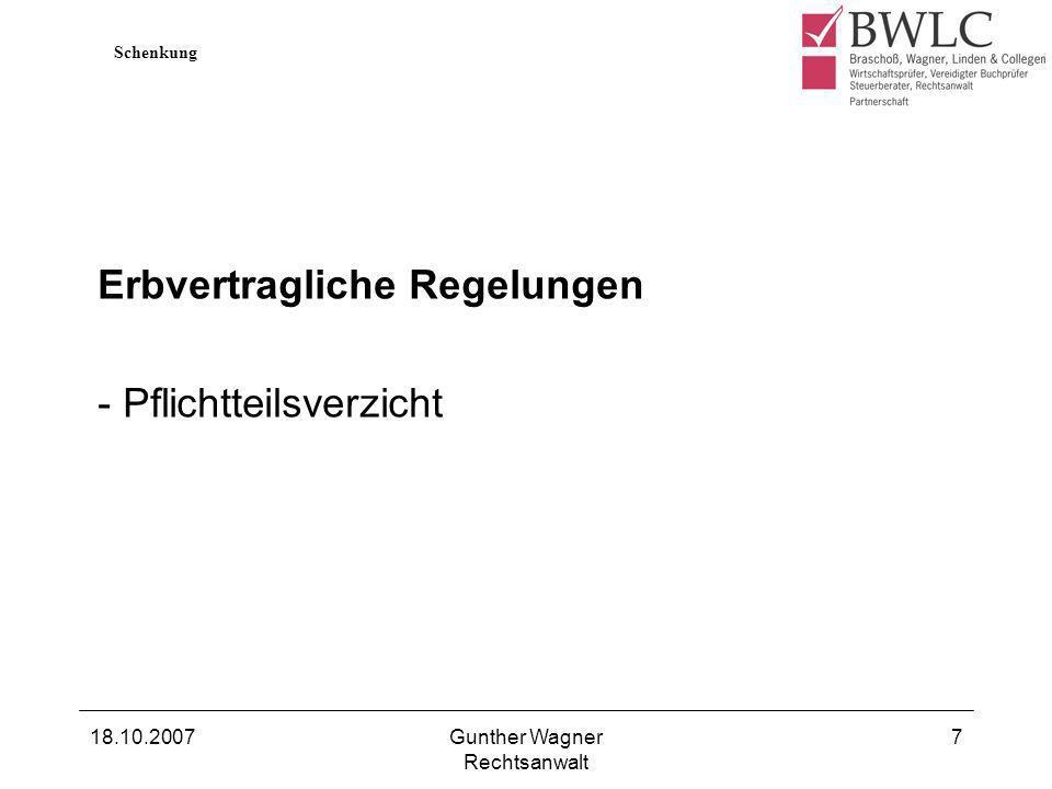 18.10.2007Gunther Wagner Rechtsanwalt 7 Erbvertragliche Regelungen - Pflichtteilsverzicht Schenkung