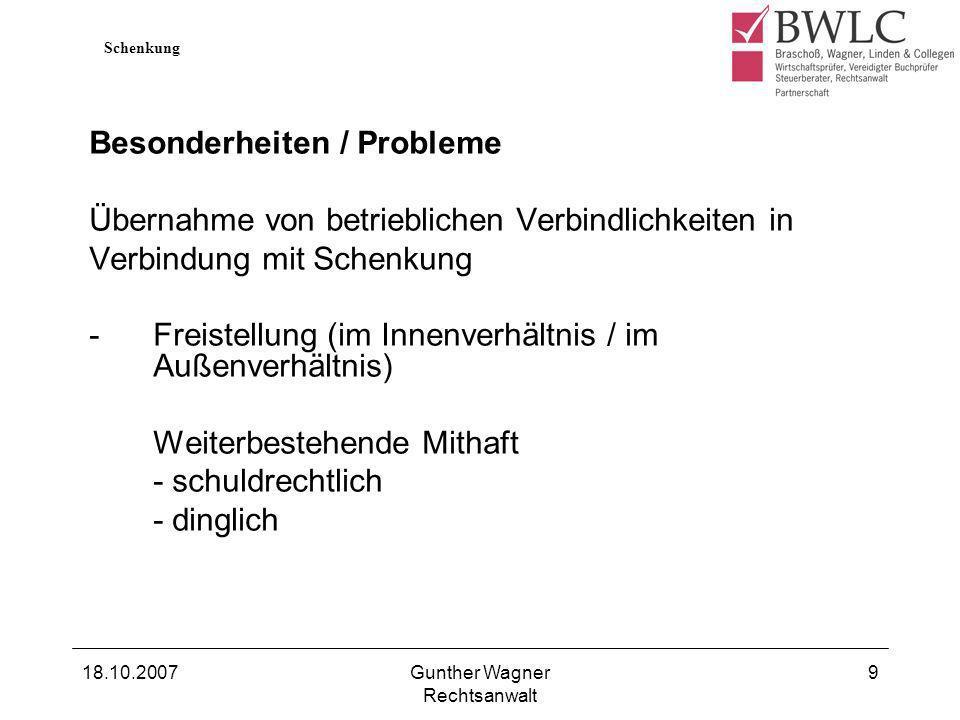 18.10.2007Gunther Wagner Rechtsanwalt 9 Besonderheiten / Probleme Übernahme von betrieblichen Verbindlichkeiten in Verbindung mit Schenkung -Freistell
