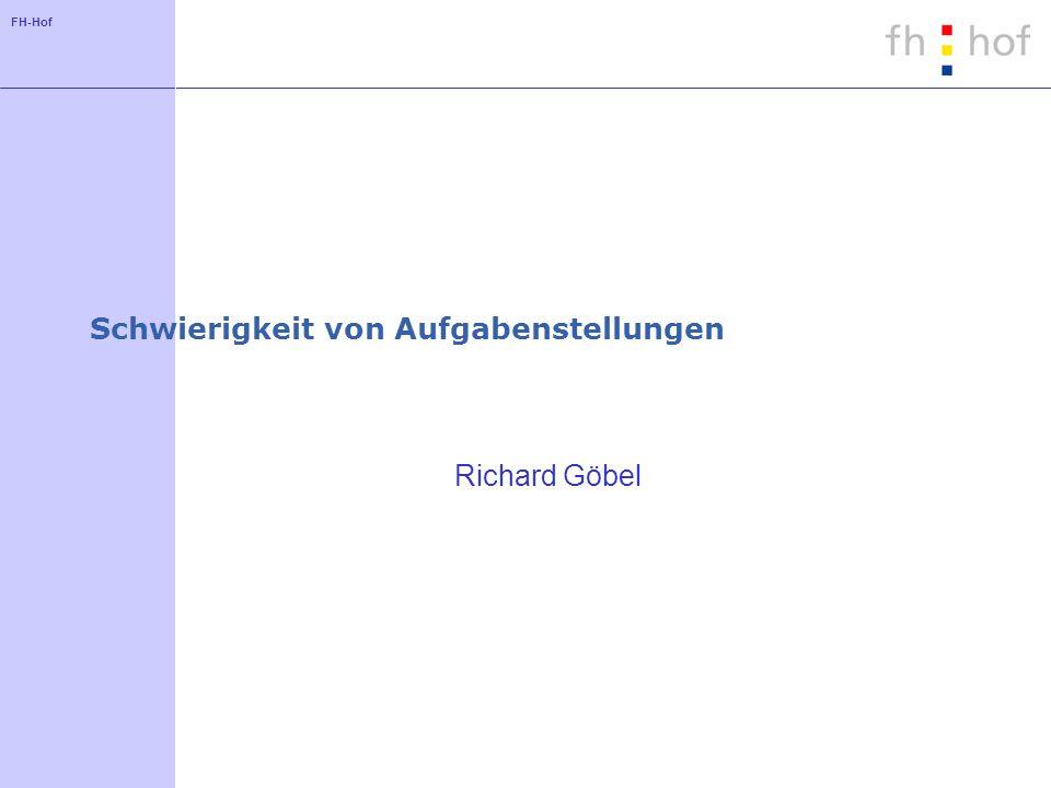 FH-Hof Schwierigkeit von Aufgabenstellungen Richard Göbel