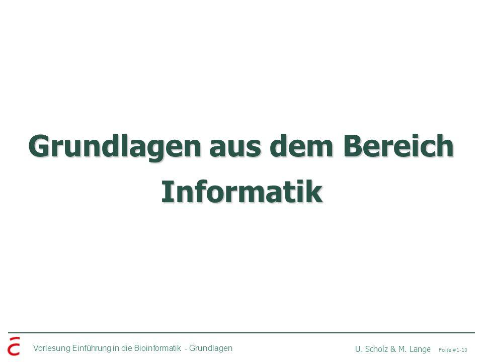 Vorlesung Einführung in die Bioinformatik -Grundlagen U. Scholz & M. Lange Folie #1-10 Grundlagen aus dem Bereich Informatik