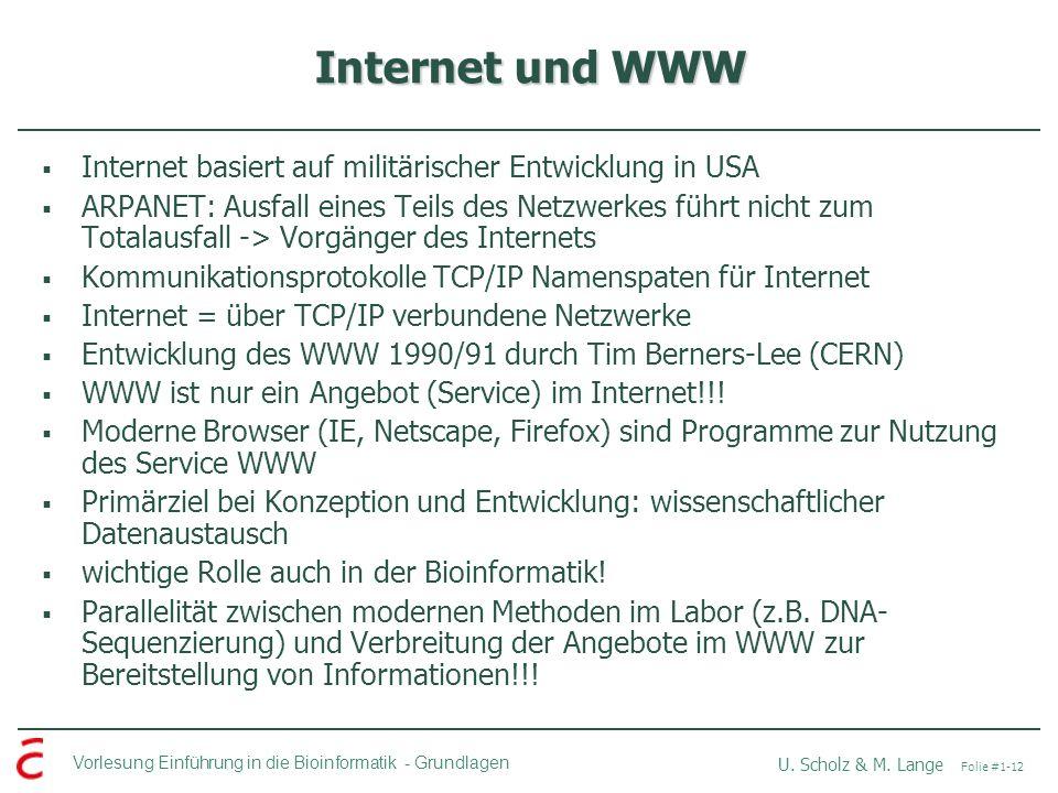 Vorlesung Einführung in die Bioinformatik -Grundlagen U. Scholz & M. Lange Folie #1-12 Internet und WWW Internet basiert auf militärischer Entwicklung