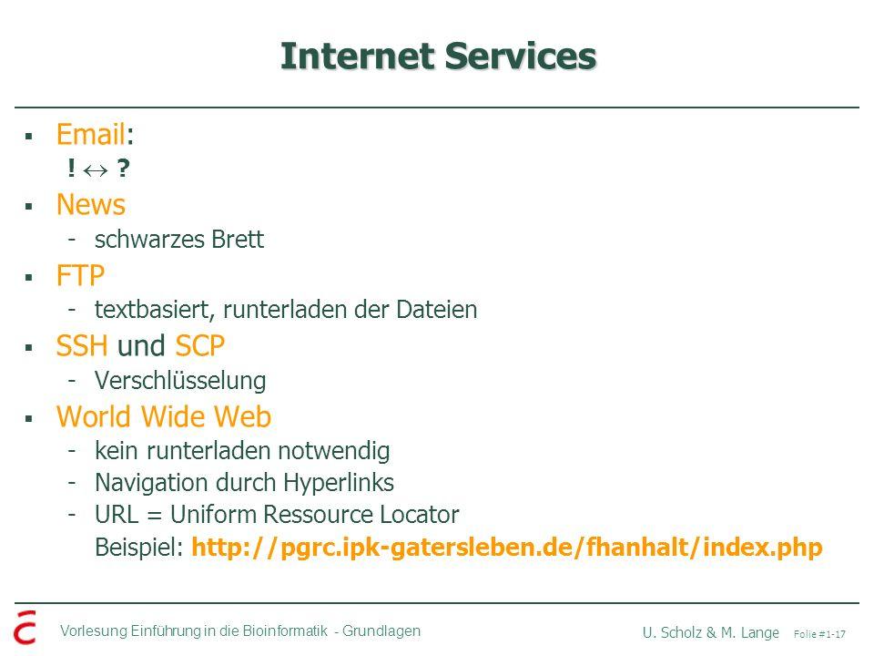 Vorlesung Einführung in die Bioinformatik -Grundlagen U. Scholz & M. Lange Folie #1-17 Internet Services Email: ! ? News -schwarzes Brett FTP -textbas