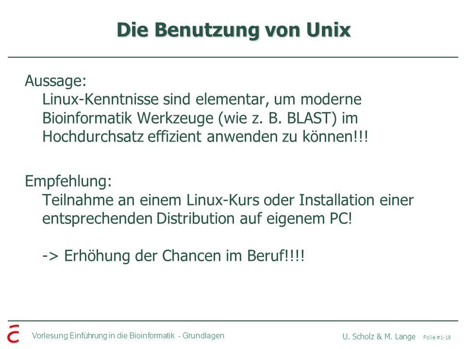 Vorlesung Einführung in die Bioinformatik -Grundlagen U. Scholz & M. Lange Folie #1-18 Die Benutzung von Unix Aussage: Linux-Kenntnisse sind elementar