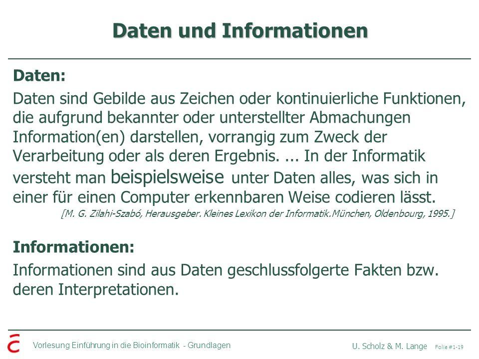 Vorlesung Einführung in die Bioinformatik -Grundlagen U. Scholz & M. Lange Folie #1-19 Daten und Informationen Daten: Daten sind Gebilde aus Zeichen o