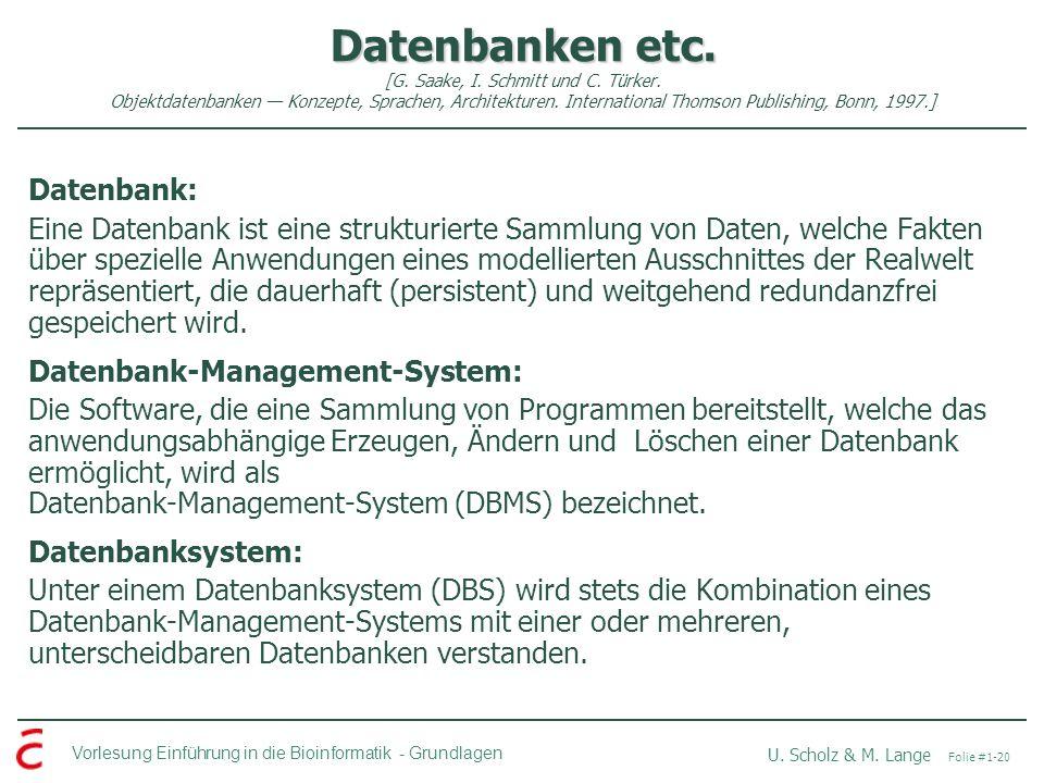 Vorlesung Einführung in die Bioinformatik -Grundlagen U. Scholz & M. Lange Folie #1-20 Datenbanken etc. Datenbanken etc. [G. Saake, I. Schmitt und C.