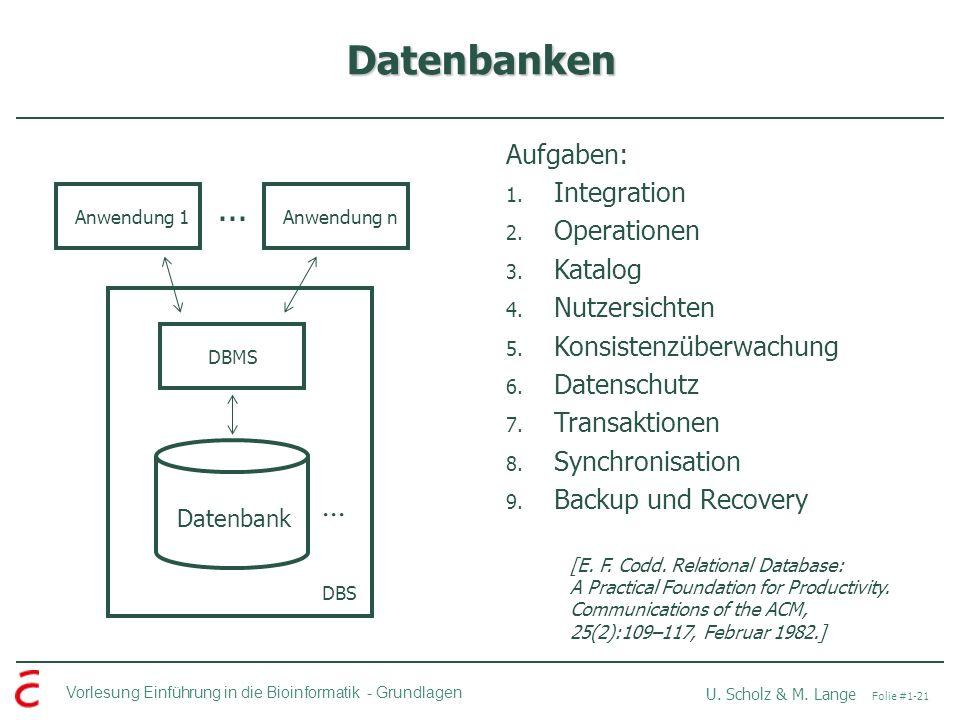 Vorlesung Einführung in die Bioinformatik -Grundlagen U. Scholz & M. Lange Folie #1-21 Datenbanken Datenbank DBMSAnwendung 1Anwendung n... Aufgaben: 1
