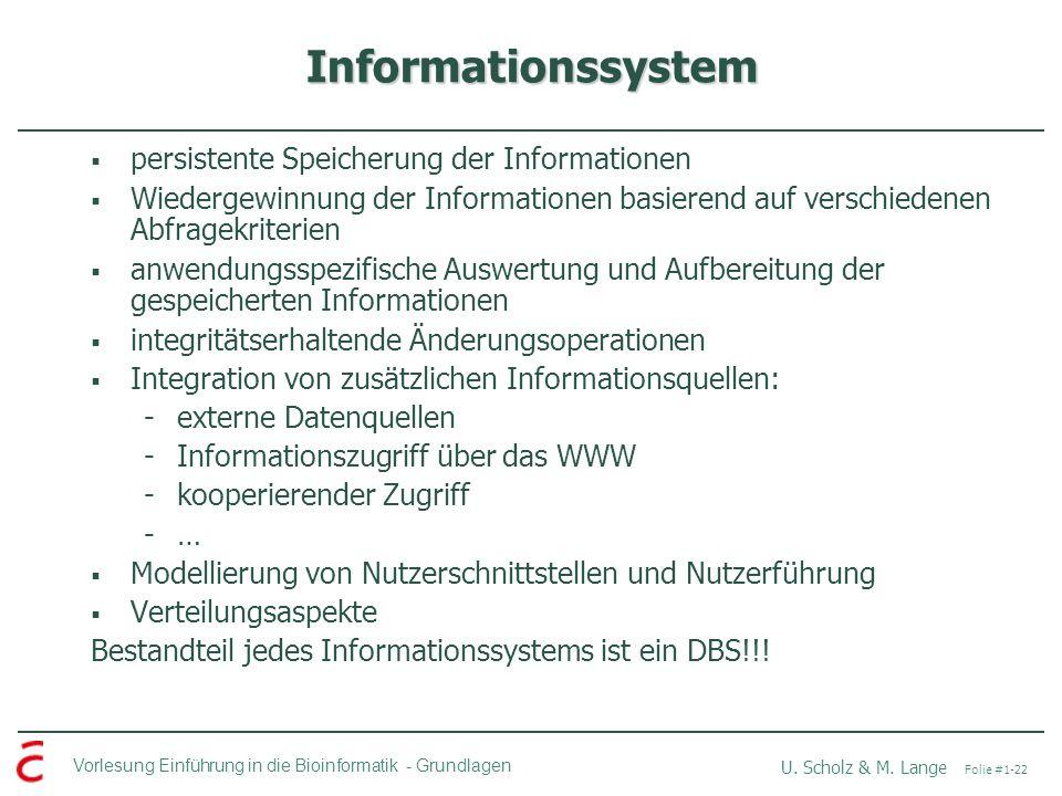 Vorlesung Einführung in die Bioinformatik -Grundlagen U. Scholz & M. Lange Folie #1-22 Informationssystem persistente Speicherung der Informationen Wi