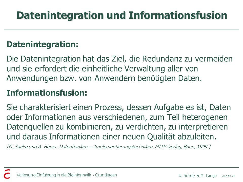 Vorlesung Einführung in die Bioinformatik -Grundlagen U. Scholz & M. Lange Folie #1-24 Datenintegration und Informationsfusion Datenintegration: Die D