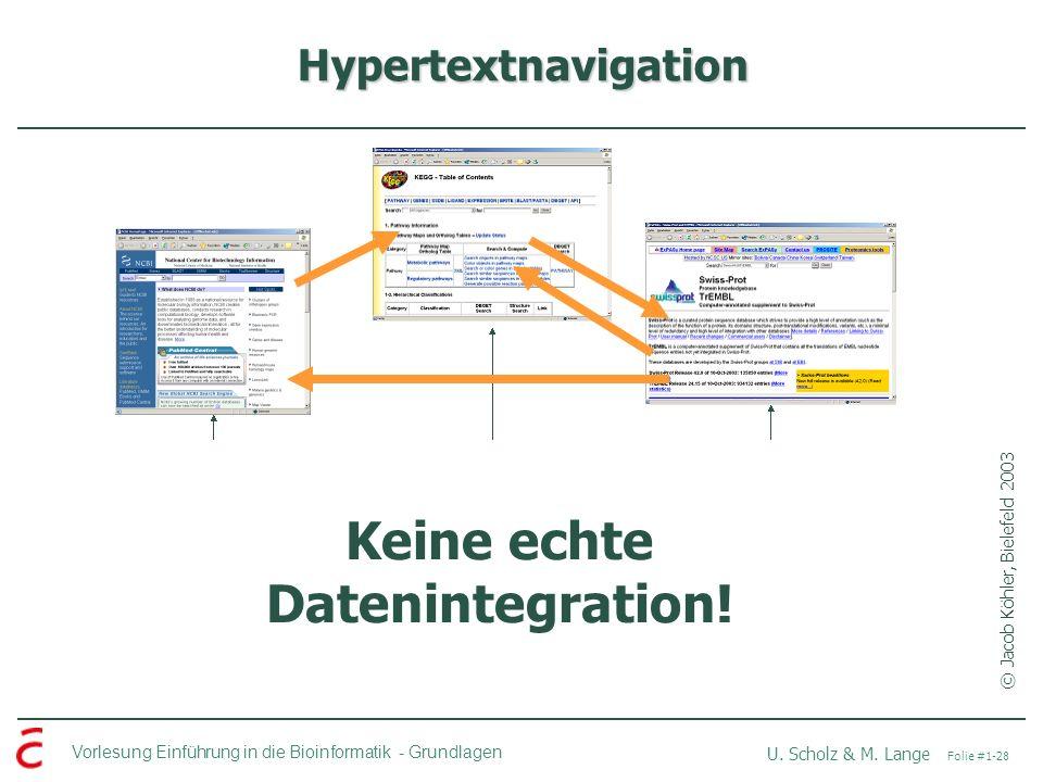 Vorlesung Einführung in die Bioinformatik -Grundlagen U. Scholz & M. Lange Folie #1-28 Hypertextnavigation © Jacob Köhler, Bielefeld 2003 Keine echte