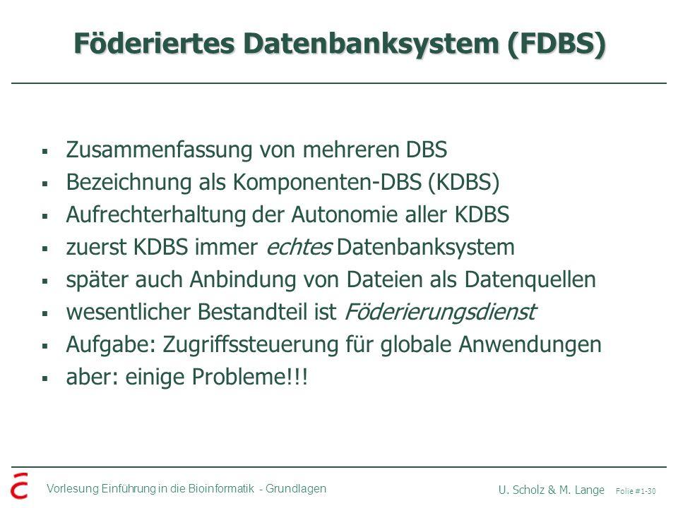Vorlesung Einführung in die Bioinformatik -Grundlagen U. Scholz & M. Lange Folie #1-30 Föderiertes Datenbanksystem (FDBS) Zusammenfassung von mehreren
