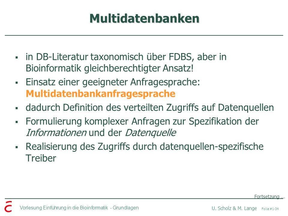 Vorlesung Einführung in die Bioinformatik -Grundlagen U. Scholz & M. Lange Folie #1-34 Multidatenbanken in DB-Literatur taxonomisch über FDBS, aber in