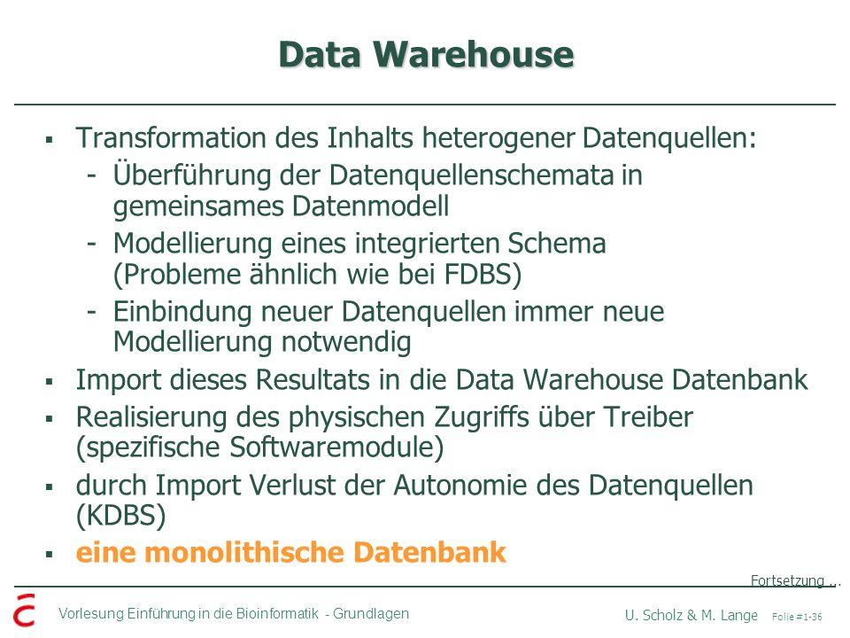 Vorlesung Einführung in die Bioinformatik -Grundlagen U. Scholz & M. Lange Folie #1-36 Data Warehouse Transformation des Inhalts heterogener Datenquel