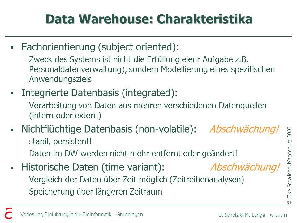 Vorlesung Einführung in die Bioinformatik -Grundlagen U. Scholz & M. Lange Folie #1-38 Data Warehouse: Charakteristika Fachorientierung (subject orien