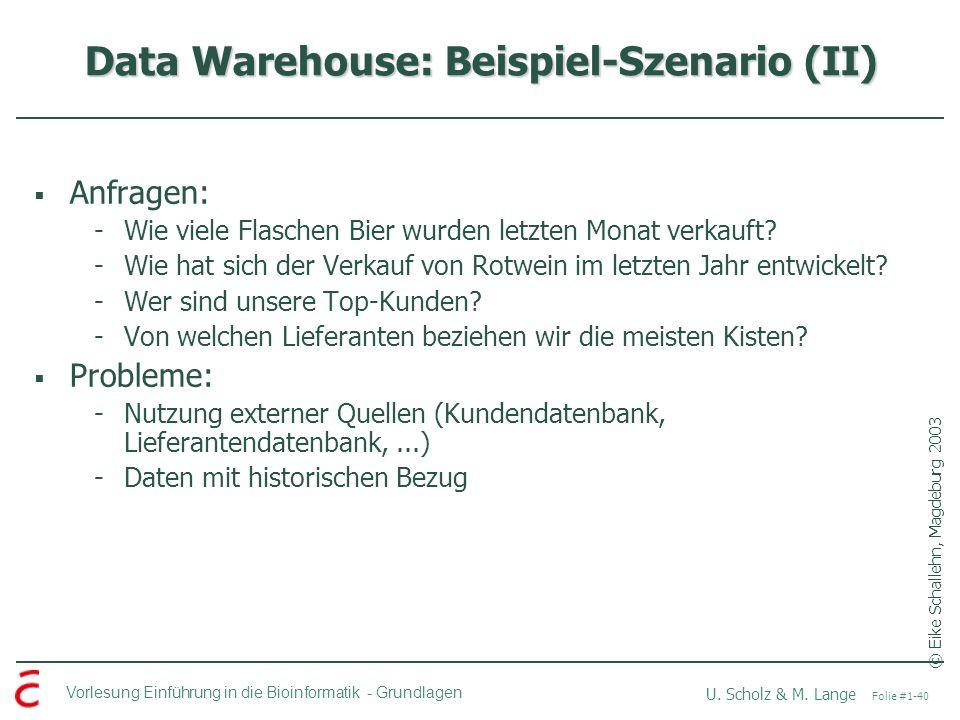 Vorlesung Einführung in die Bioinformatik -Grundlagen U. Scholz & M. Lange Folie #1-40 Data Warehouse: Beispiel-Szenario (II) © Eike Schallehn, Magdeb
