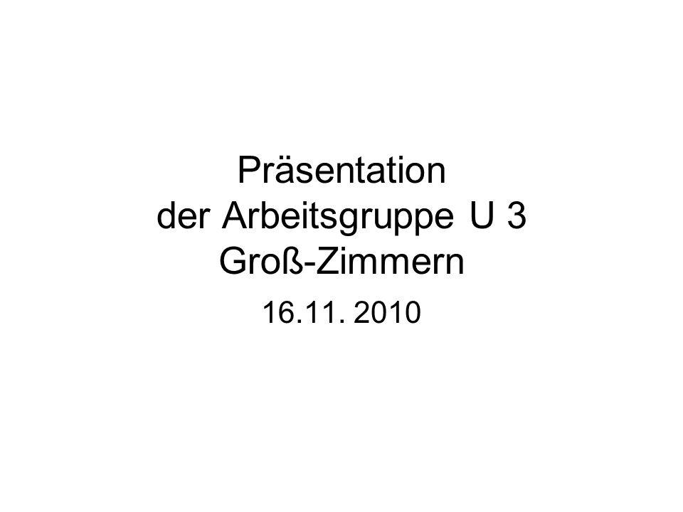 Präsentation der Arbeitsgruppe U 3 Groß-Zimmern 16.11. 2010