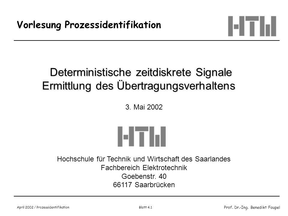 Prof. Dr.-Ing. Benedikt Faupel April 2002 / Prozessidentifikation Blatt 4.1 Vorlesung Prozessidentifikation Deterministische zeitdiskrete Signale Ermi