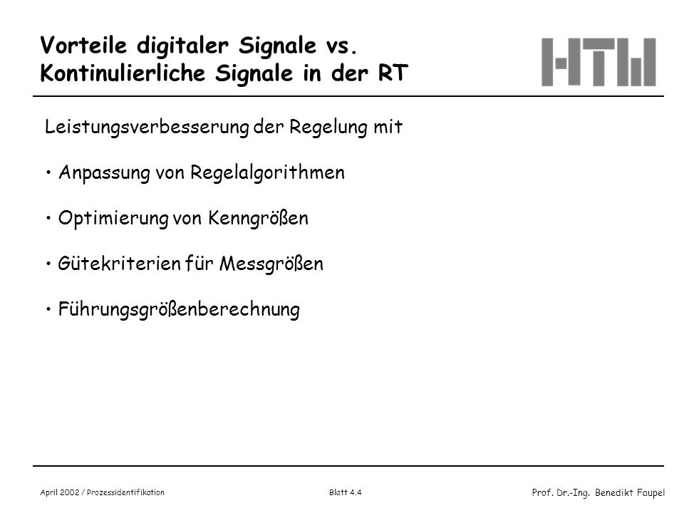 Prof. Dr.-Ing. Benedikt Faupel April 2002 / Prozessidentifikation Blatt 4.4 Vorteile digitaler Signale vs. Kontinulierliche Signale in der RT Leistung