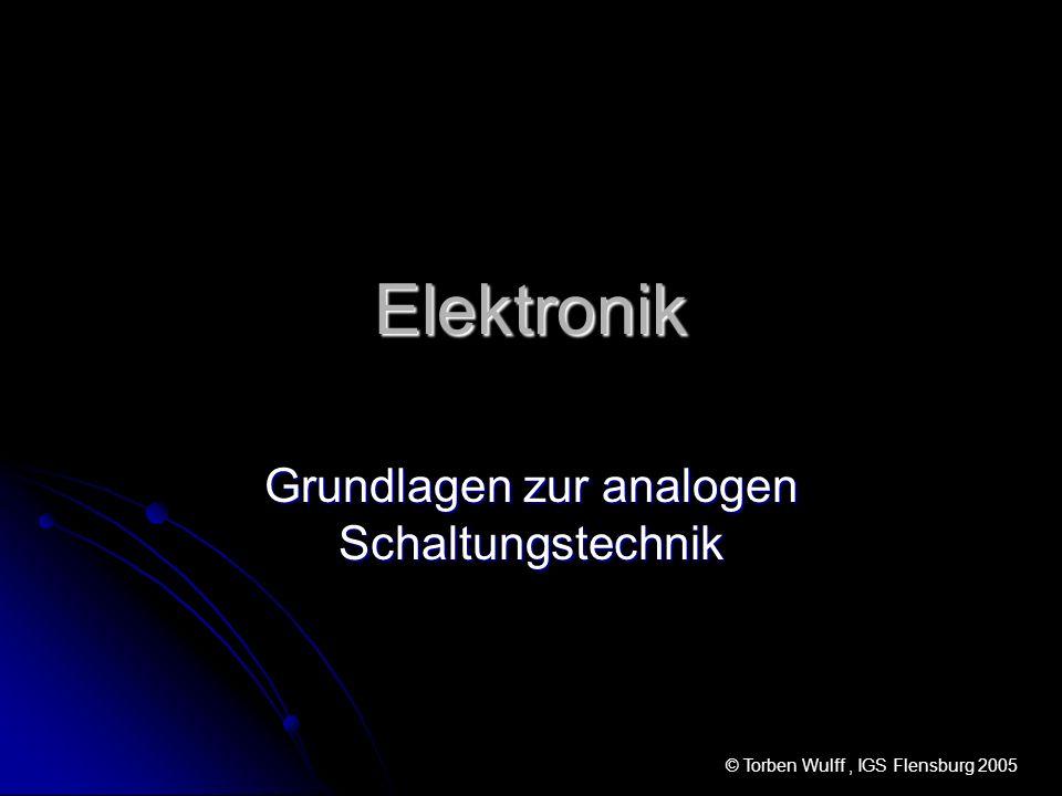 Elektronik Grundlagen zur analogen Schaltungstechnik © Torben Wulff, IGS Flensburg 2005