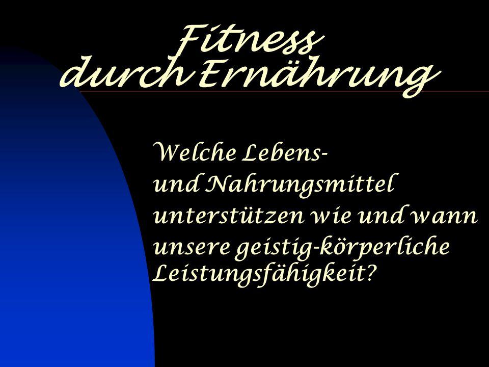 Fitness durch Ernährung Welche Lebens- und Nahrungsmittel unterstützen wie und wann unsere geistig-körperliche Leistungsfähigkeit?