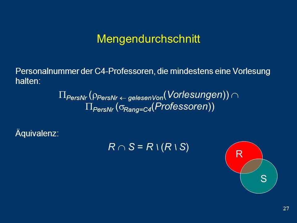 27 Mengendurchschnitt Personalnummer der C4-Professoren, die mindestens eine Vorlesung halten: PersNr ( PersNr gelesenVon (Vorlesungen)) PersNr ( Rang