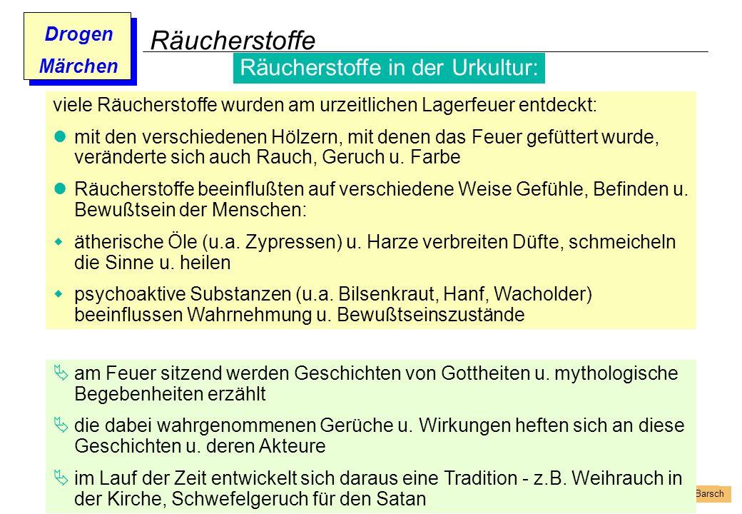 Prof. Dr. Gundula Barsch Drogen Märchen Räucherstoffe viele Räucherstoffe wurden am urzeitlichen Lagerfeuer entdeckt: mit den verschiedenen Hölzern, m