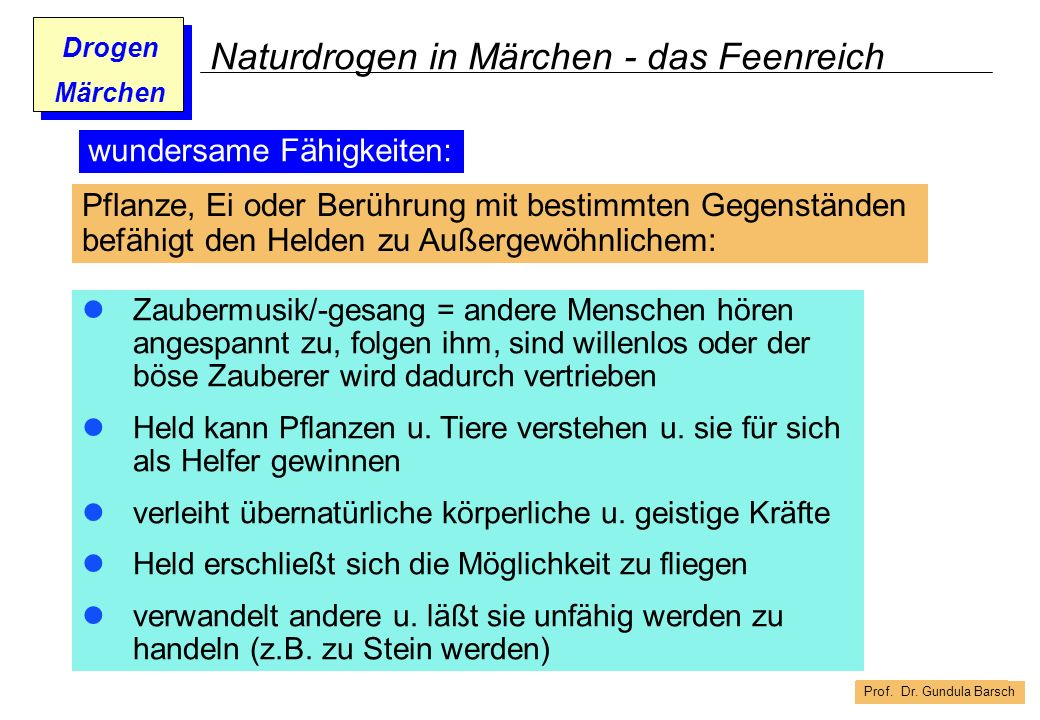 Prof. Dr. Gundula Barsch Drogen Märchen Naturdrogen in Märchen - das Feenreich Pflanze, Ei oder Berührung mit bestimmten Gegenständen befähigt den Hel