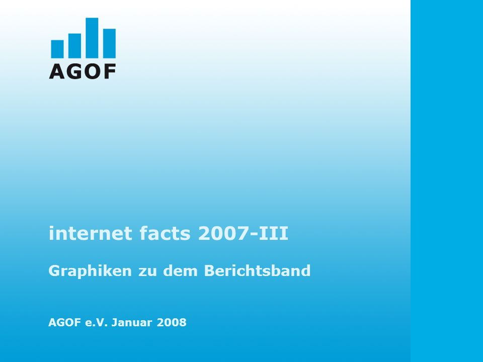 internet facts 2007-III Graphiken zu dem Berichtsband AGOF e.V. Januar 2008