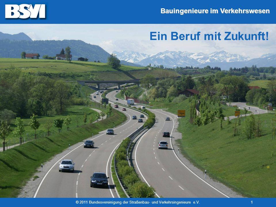 Bauingenieure im Verkehrswesen © 2011 Bundesvereinigung der Straßenbau- und Verkehrsingenieure e.V.1 Ein Beruf mit Zukunft!