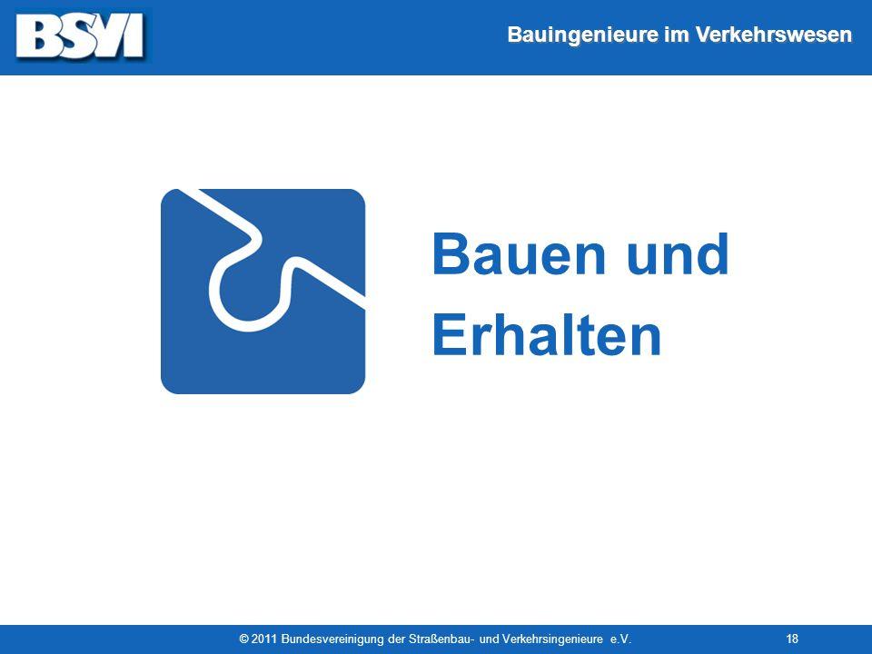 Bauingenieure im Verkehrswesen © 2011 Bundesvereinigung der Straßenbau- und Verkehrsingenieure e.V.18 Bauen und Erhalten
