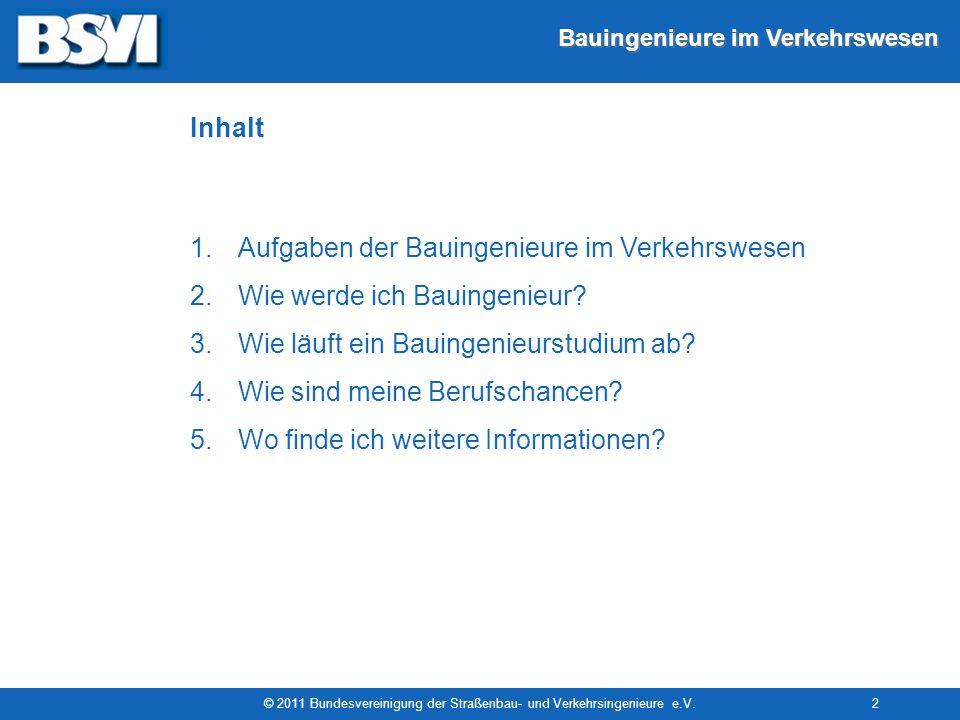 Bauingenieure im Verkehrswesen © 2011 Bundesvereinigung der Straßenbau- und Verkehrsingenieure e.V.2 1.Aufgaben der Bauingenieure im Verkehrswesen 2.W
