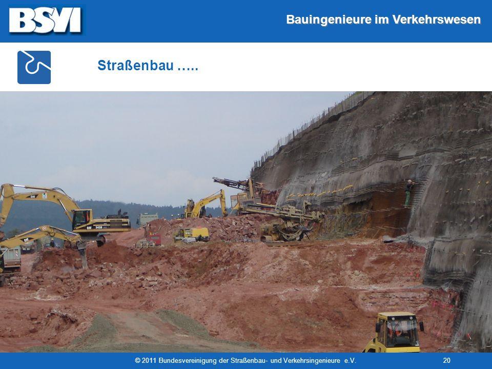 Bauingenieure im Verkehrswesen © 2011 Bundesvereinigung der Straßenbau- und Verkehrsingenieure e.V.20 Straßenbau …..