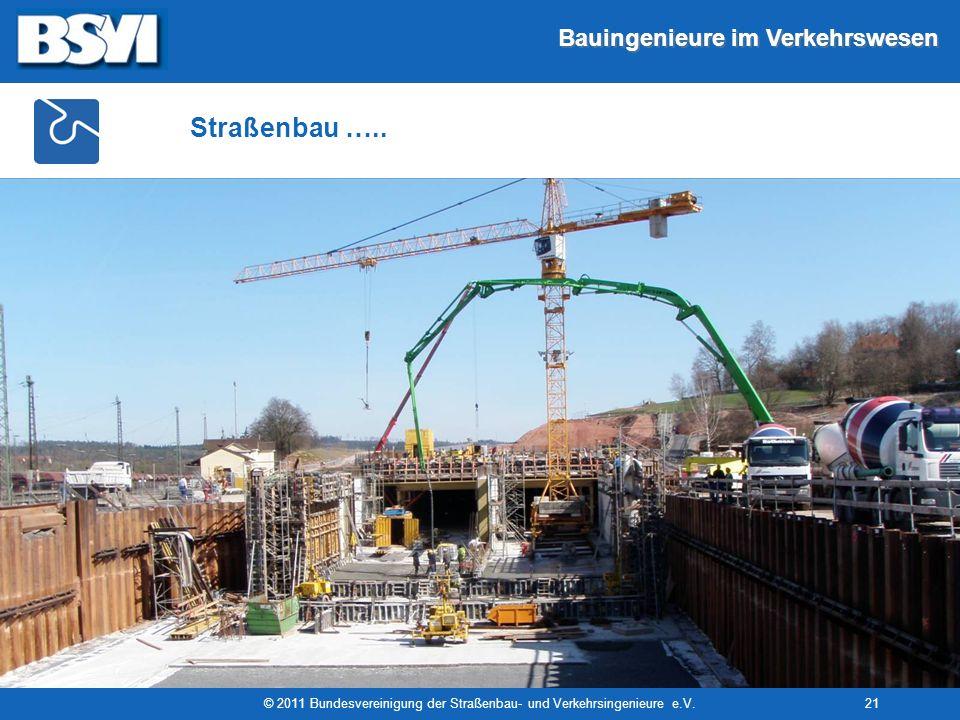Bauingenieure im Verkehrswesen © 2011 Bundesvereinigung der Straßenbau- und Verkehrsingenieure e.V.21 Straßenbau …..