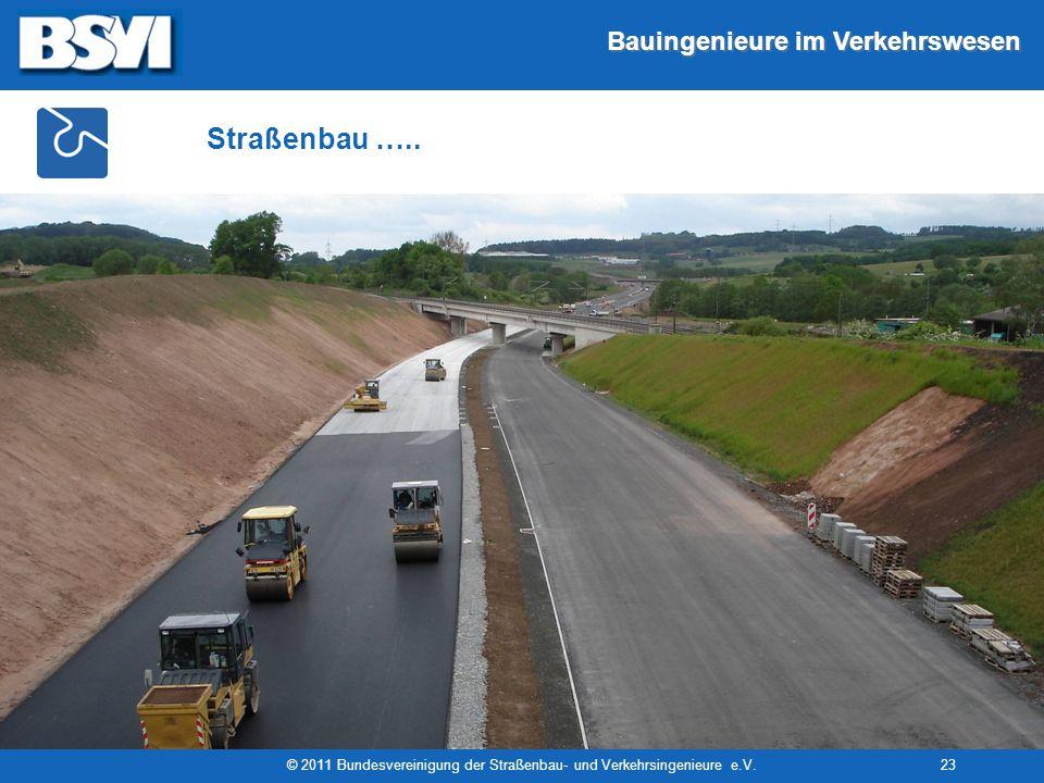 Bauingenieure im Verkehrswesen © 2011 Bundesvereinigung der Straßenbau- und Verkehrsingenieure e.V.23 Straßenbau …..