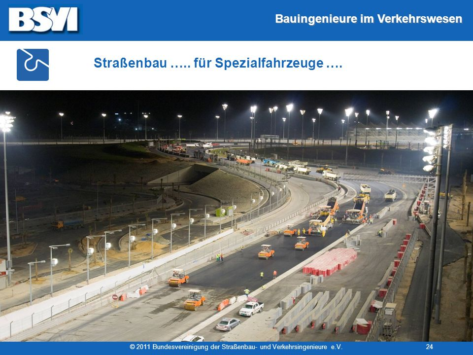 Bauingenieure im Verkehrswesen © 2011 Bundesvereinigung der Straßenbau- und Verkehrsingenieure e.V.24 Straßenbau ….. für Spezialfahrzeuge ….