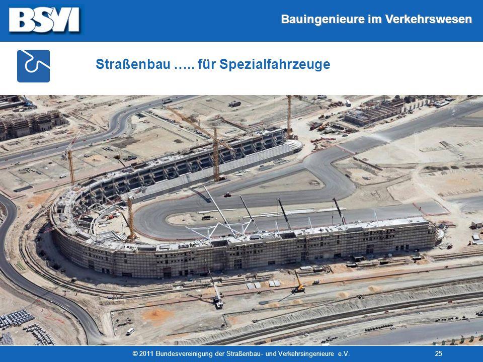 Bauingenieure im Verkehrswesen © 2011 Bundesvereinigung der Straßenbau- und Verkehrsingenieure e.V.25 Straßenbau ….. für Spezialfahrzeuge