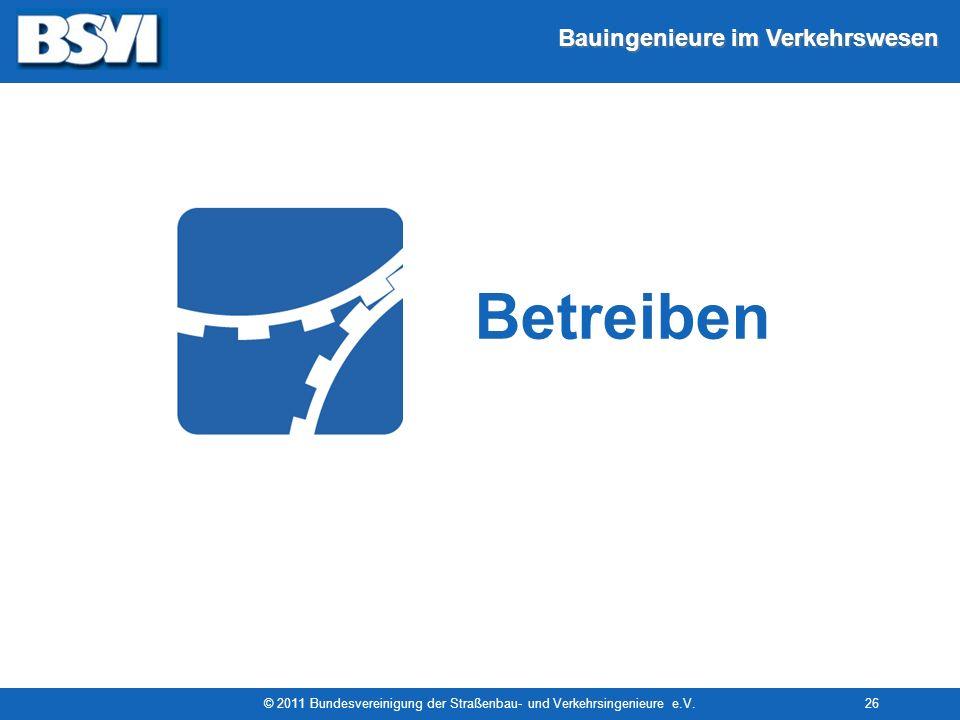 Bauingenieure im Verkehrswesen © 2011 Bundesvereinigung der Straßenbau- und Verkehrsingenieure e.V.26 Betreiben