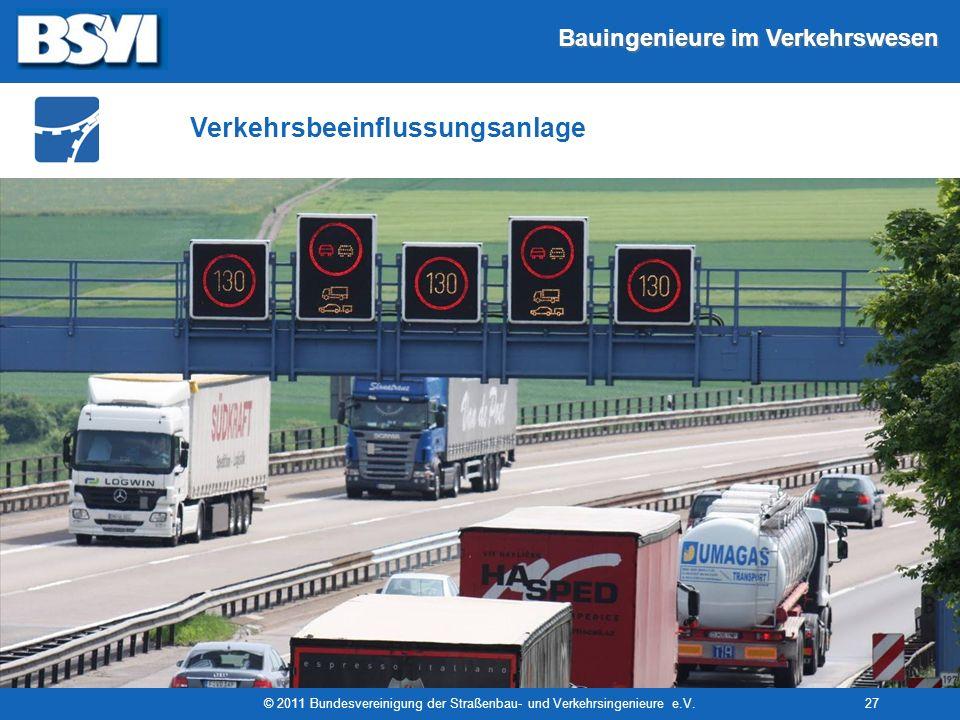 Bauingenieure im Verkehrswesen © 2011 Bundesvereinigung der Straßenbau- und Verkehrsingenieure e.V.27 Verkehrsbeeinflussungsanlage