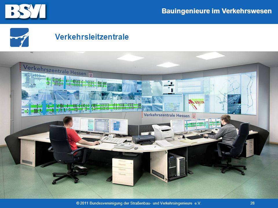 Bauingenieure im Verkehrswesen © 2011 Bundesvereinigung der Straßenbau- und Verkehrsingenieure e.V.28 Verkehrsleitzentrale