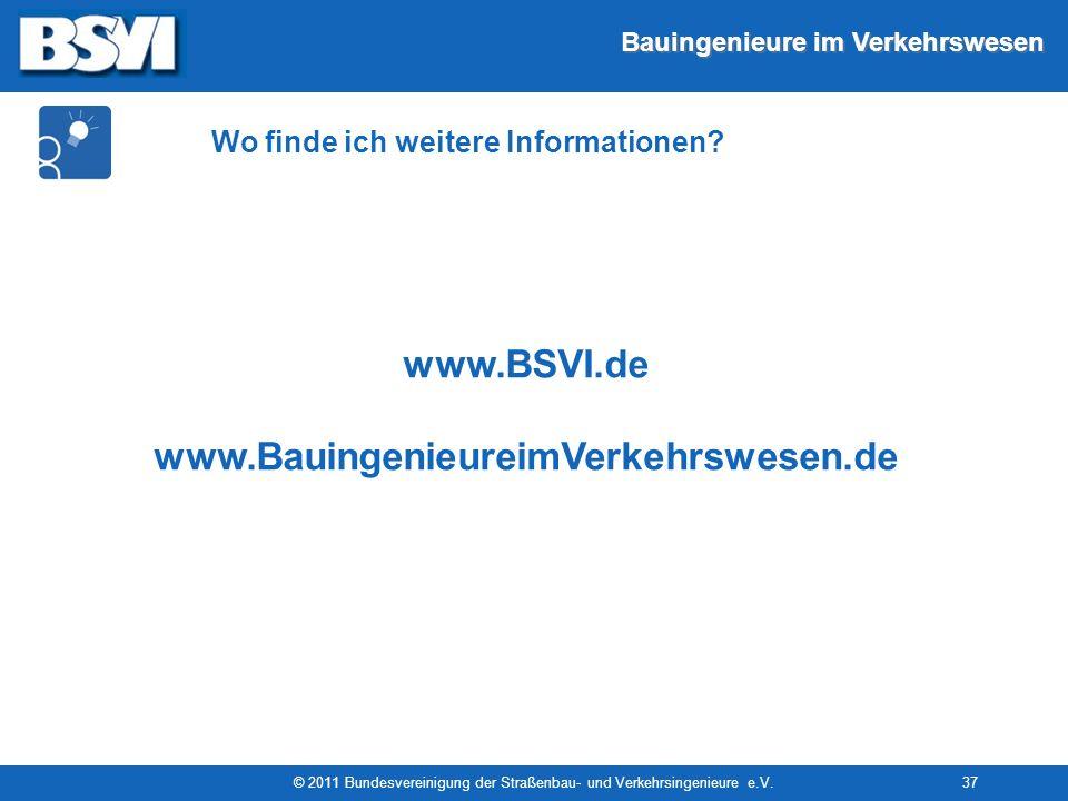 Bauingenieure im Verkehrswesen © 2011 Bundesvereinigung der Straßenbau- und Verkehrsingenieure e.V.37 www.BSVI.de www.BauingenieureimVerkehrswesen.de