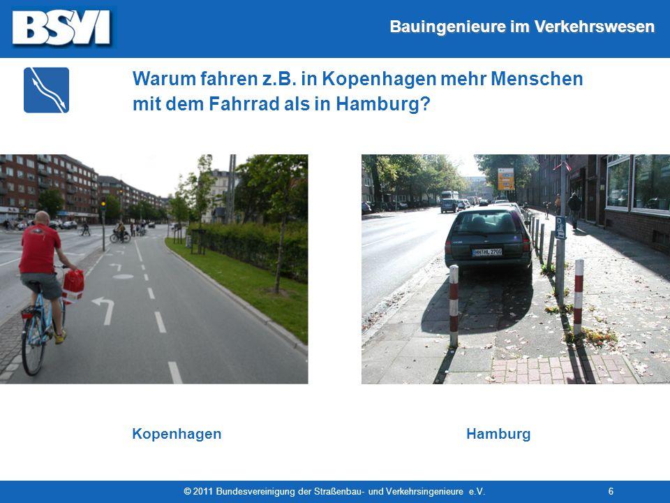Bauingenieure im Verkehrswesen © 2011 Bundesvereinigung der Straßenbau- und Verkehrsingenieure e.V.6 Warum fahren z.B. in Kopenhagen mehr Menschen mit