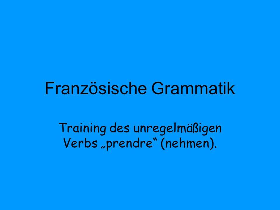 Französische Grammatik Training des unregelmäßigen Verbs prendre (nehmen).