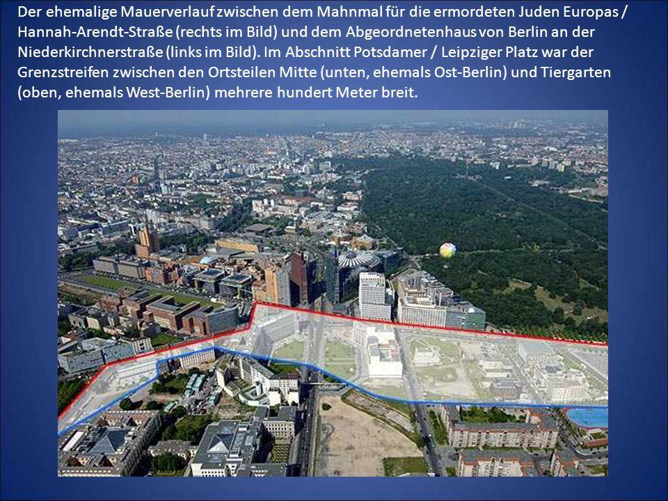 Der ehemalige Mauerverlauf zwischen dem Mahnmal für die ermordeten Juden Europas / Hannah-Arendt-Straße (rechts im Bild) und dem Abgeordnetenhaus von