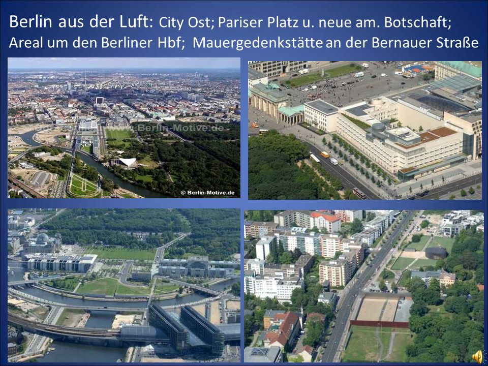 Berlin aus der Luft: City Ost; Pariser Platz u. neue am. Botschaft; Areal um den Berliner Hbf; Mauergedenkstätte an der Bernauer Straße