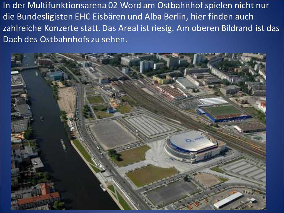 In der Multifunktionsarena 02 Word am Ostbahnhof spielen nicht nur die Bundesligisten EHC Eisbären und Alba Berlin, hier finden auch zahlreiche Konzer