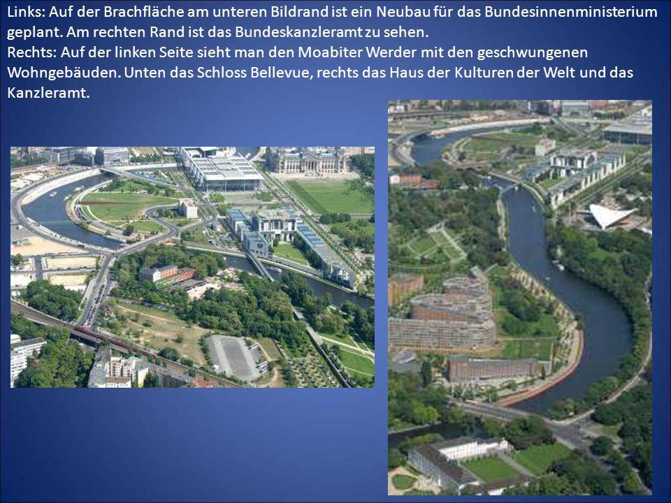 Links: Auf der Brachfläche am unteren Bildrand ist ein Neubau für das Bundesinnenministerium geplant. Am rechten Rand ist das Bundeskanzleramt zu sehe