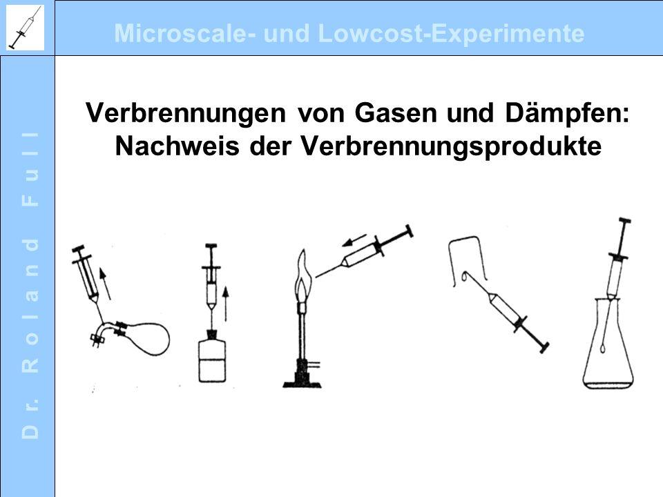 Microscale- und Lowcost-Experimente D r. R o l a n d F u l l Verbrennungen von Gasen und Dämpfen: Nachweis der Verbrennungsprodukte