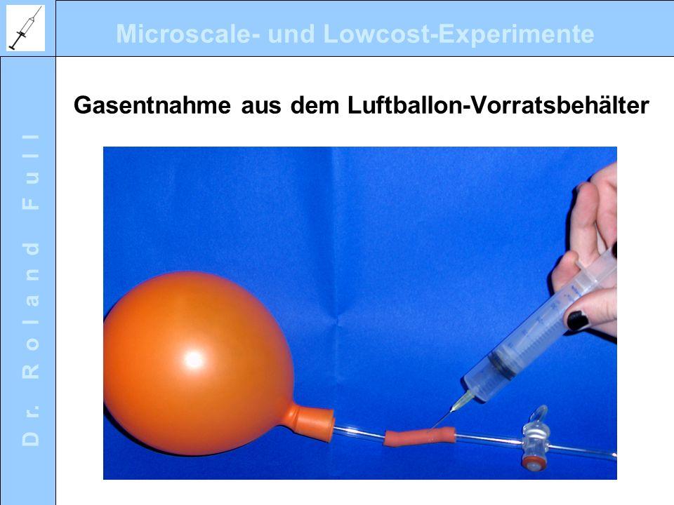 Microscale- und Lowcost-Experimente D r. R o l a n d F u l l Gasentnahme aus dem Luftballon-Vorratsbehälter