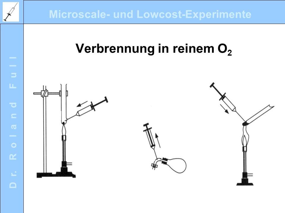 Microscale- und Lowcost-Experimente D r. R o l a n d F u l l Verbrennung in reinem O 2