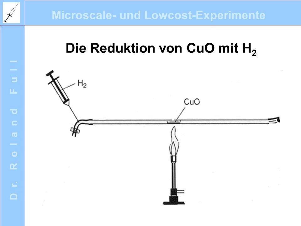 Microscale- und Lowcost-Experimente D r. R o l a n d F u l l Die Reduktion von CuO mit H 2