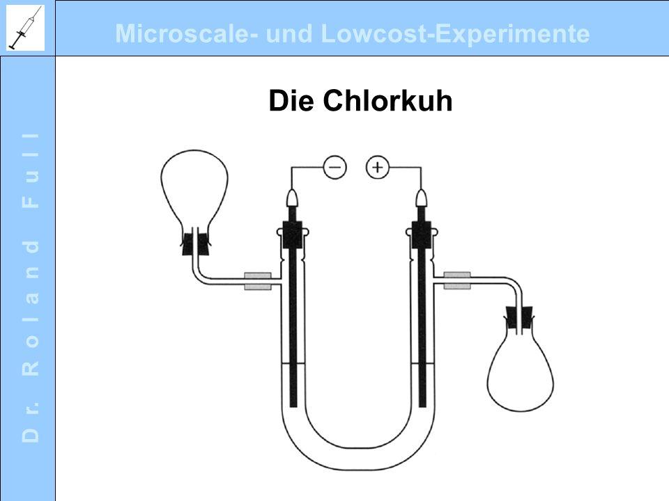 Microscale- und Lowcost-Experimente D r. R o l a n d F u l l Die Chlorkuh